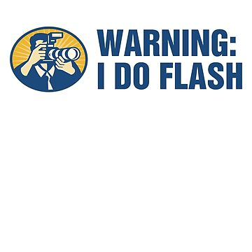 Warning: I Do Flash by aussietees