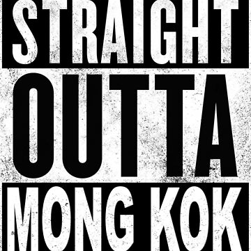 Straight Outta Mong Kok, Hong Kong by MyFunTeez