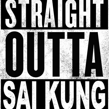 Straight Outta Sai Kung, Hong Kong by MyFunTeez