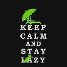 Keep Calm and Stay Lazy VRS2 by vivendulies