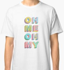 Oh Me Classic T-Shirt