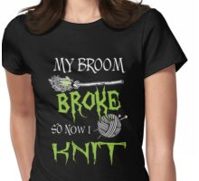 My broom broke so now i knit Womens Fitted T-Shirt
