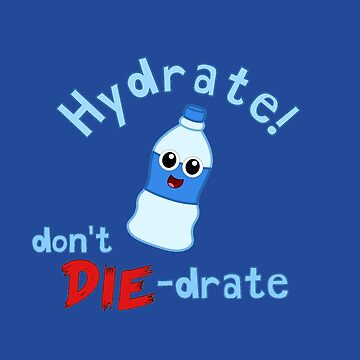 Hydrate! Don't Die-drate by gabzthedreamer