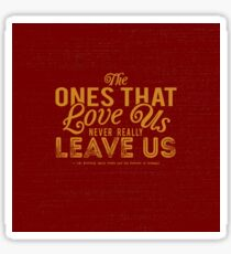 The Ones That Love Us Never Really Leave Us - HP Quote Sticker