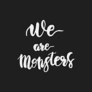 We are Monsters. Quote. by J. Reshetnikov