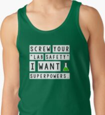 Screw your lab safety, I want super powers Tank Top