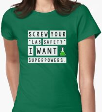 Screw your lab safety, I want super powers Women's Fitted T-Shirt