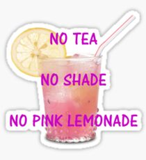 No tea, no shade, no pink lemonade Sticker