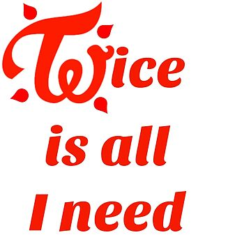 "Twice - ""Twice is all I need"" by zeebanshee"