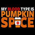 My Blood Type is Pumpkin Spice by fishbiscuit