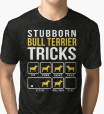 Stubborn Bull Terrier Tricks Tri-blend T-Shirt