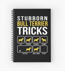 Stubborn Bull Terrier Tricks Spiral Notebook