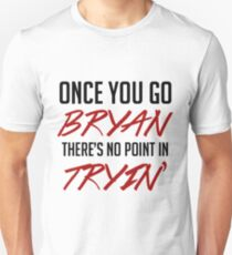 Once you go bryan there's no point in tryin' Unisex T-Shirt