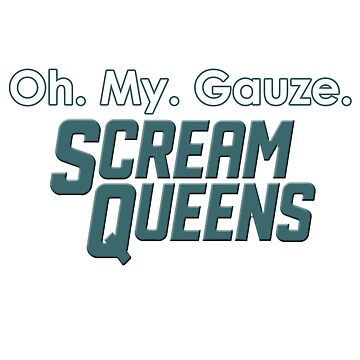 Oh. My. Gauze. by screamqueens