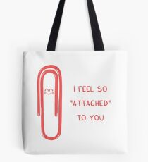 "I feel so ""attached"" to you Tote Bag"