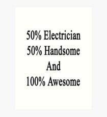 50% Electrician 50% Handsome And 100% Awesome Art Print