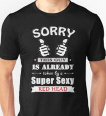 Sorry this guy is already taken by a sexy red head Unisex T-Shirt