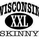 Wisconsin Skinny XXL by wisconsinskinny