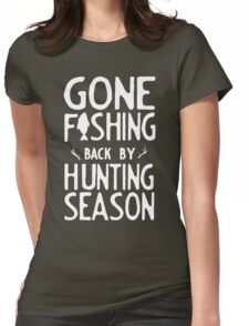 Gone Fishing. Back by hunting season Womens Fitted T-Shirt