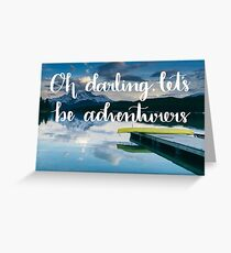 Oh Darling, Let's Be Adventurers Greeting Card