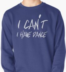 I can't I have Dance Pullover