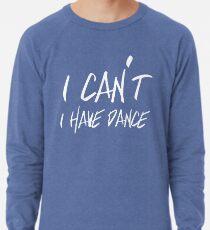 I can't I have Dance Lightweight Sweatshirt