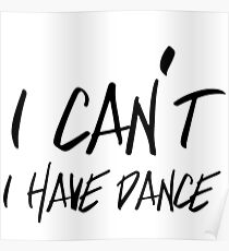 I can't I have Dance Poster