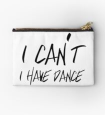 I can't I have Dance Zipper Pouch