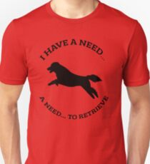 Need to retrieve flat coated retriever shirt T-Shirt