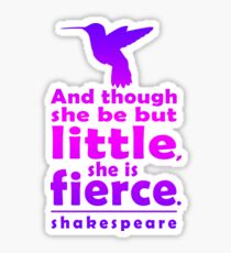 And though she be but little, she is fierce. Sticker
