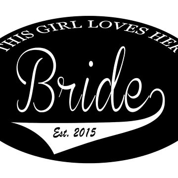 This Girl Loves Her Bride Est. 2015 by kgraham712