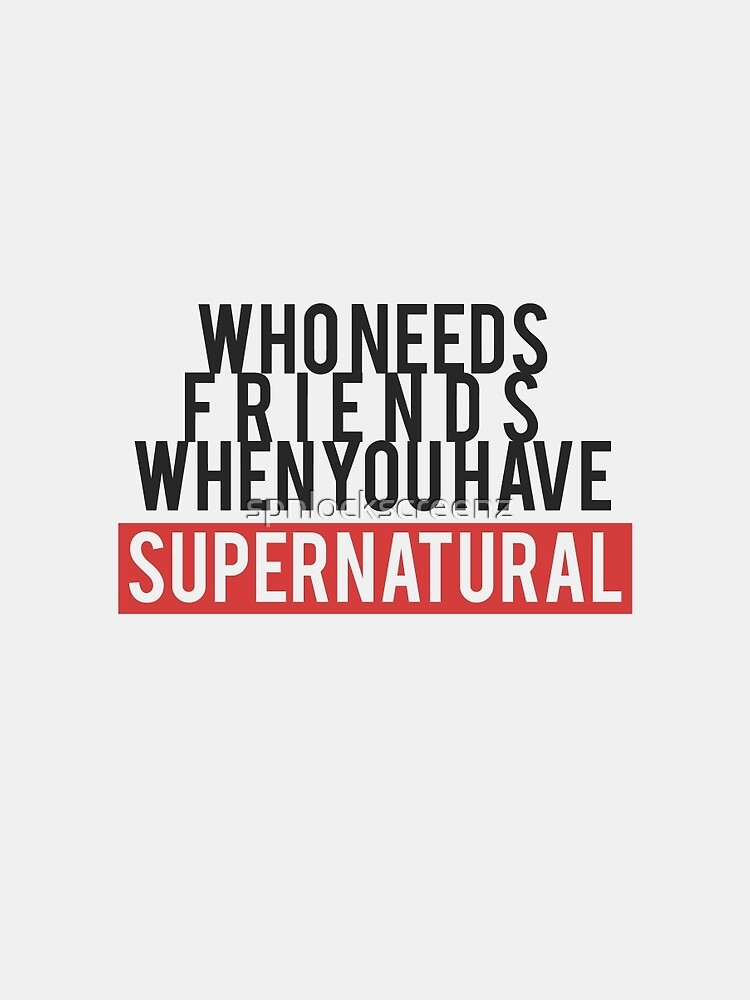 Who Needs Friends When You Have Supernatural by spnlockscreenz