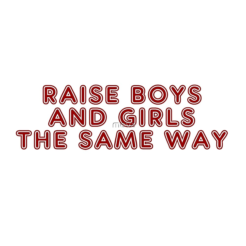 Raise boys and girls the same way by meva
