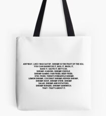 Anyway, like I was sayin', shrimp is the fruit of the sea Tote Bag