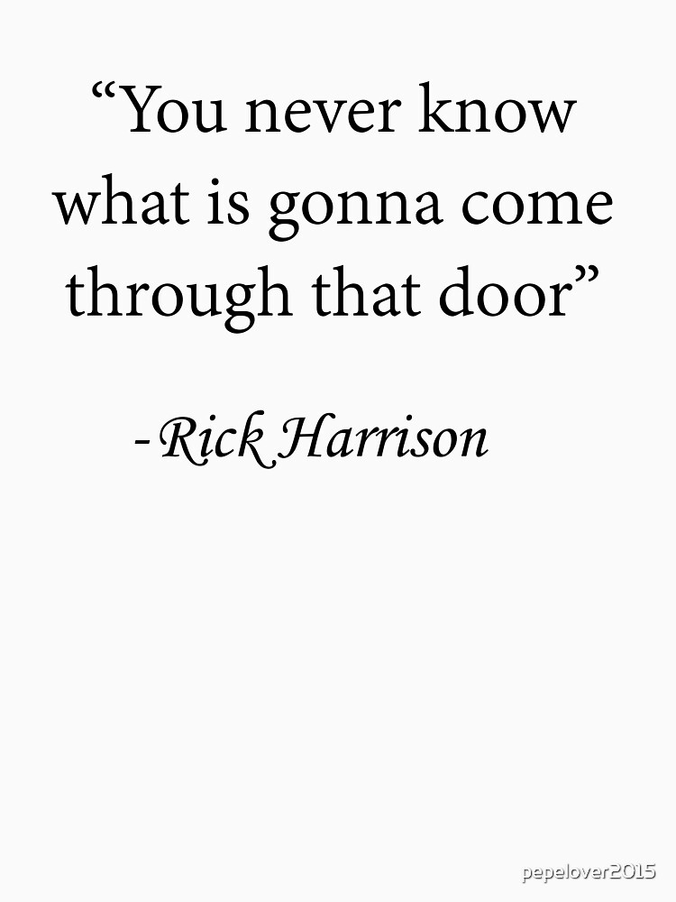 You Never Know, a quote by Rick Harrison by pepelover2015