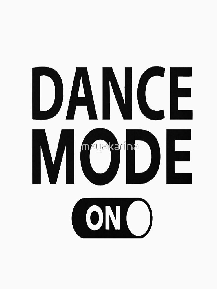 Dance Mode On by mayakarina