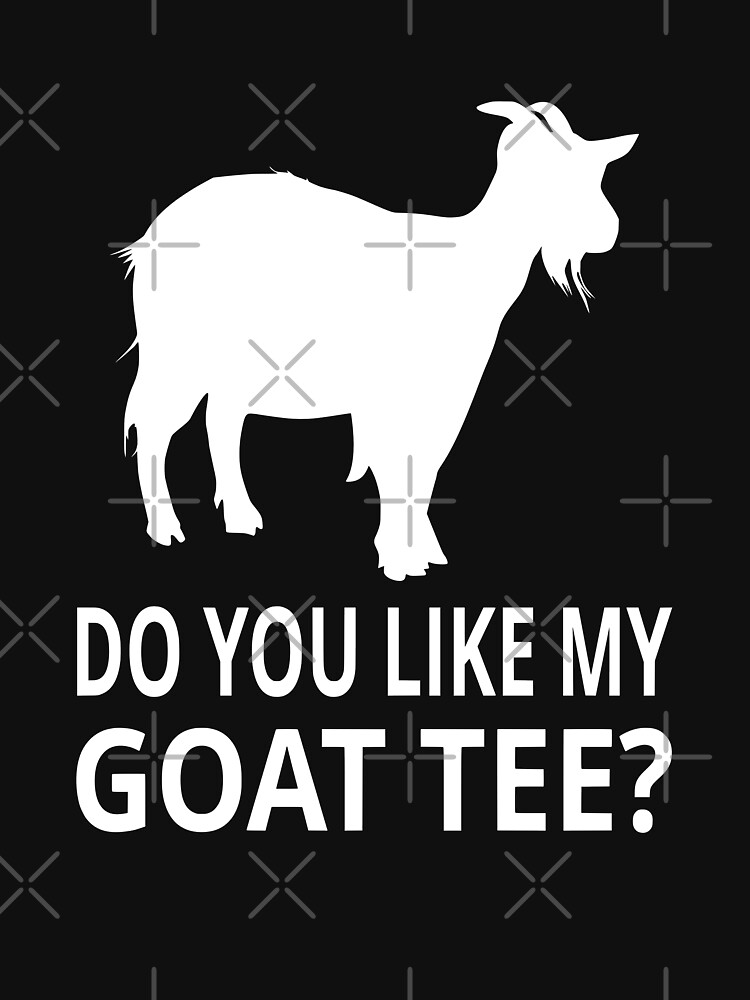Do You Like My Goat Tee? by coolfuntees