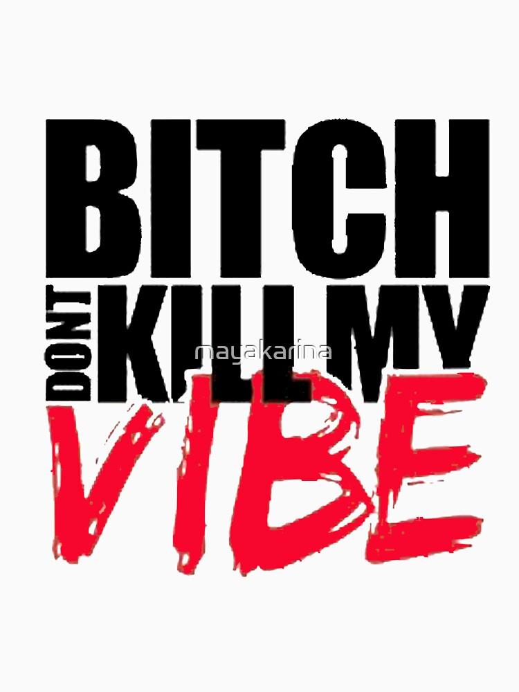 Bitch Dont Kill Vibe!! by mayakarina