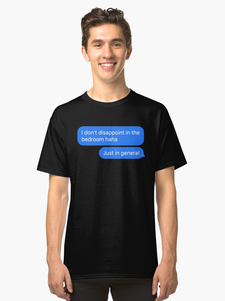 i disappoint in general Classic T-Shirt Front
