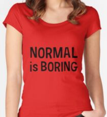 Normal is boring Black Women's Fitted Scoop T-Shirt