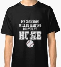 Baseball Catcher Products: My Grandson will be Waiting for You At Home Classic T-Shirt