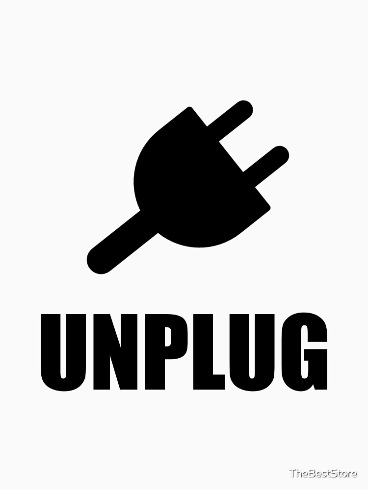 Unplug Technology by TheBestStore