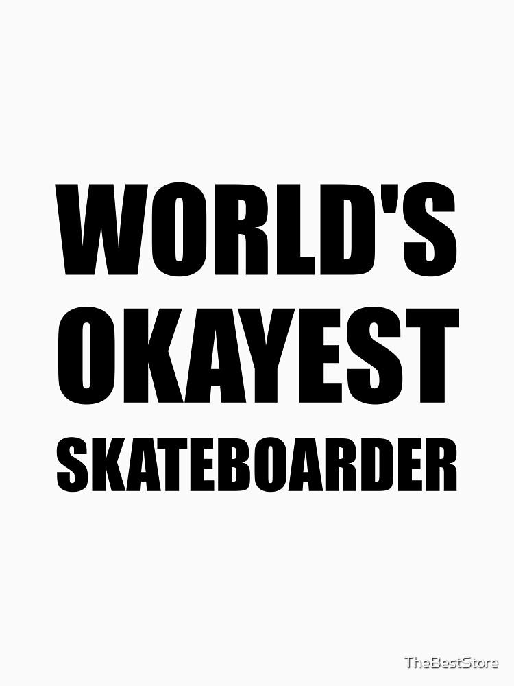 World's Okayest Skateboarder by TheBestStore