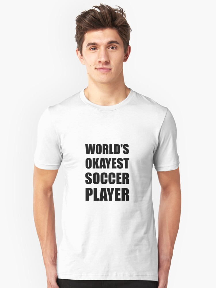 World's Okayest Soccer Player Unisex T-Shirt Front