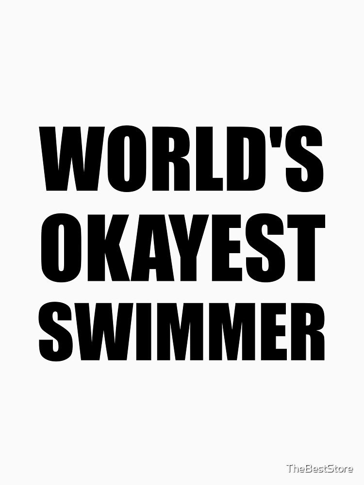 World's Okayest Swimmer by TheBestStore