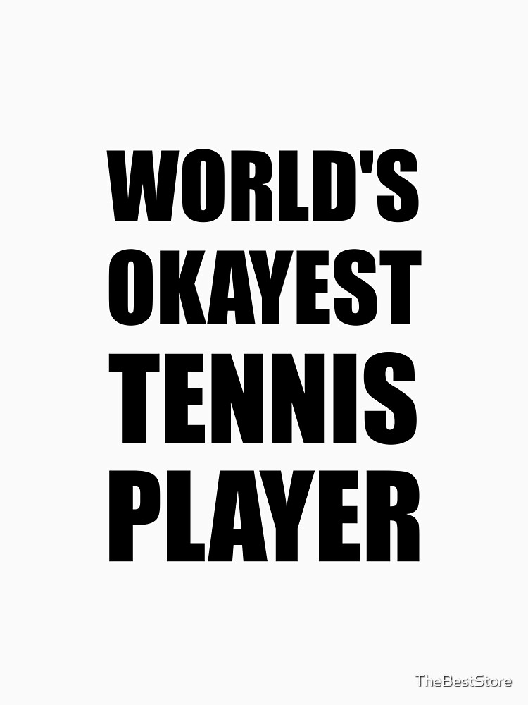 World's Okayest Tennis Player by TheBestStore