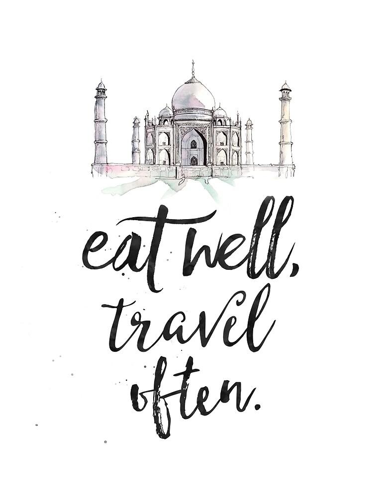 Taj Mahal. Eat well travel often by Pranatheory