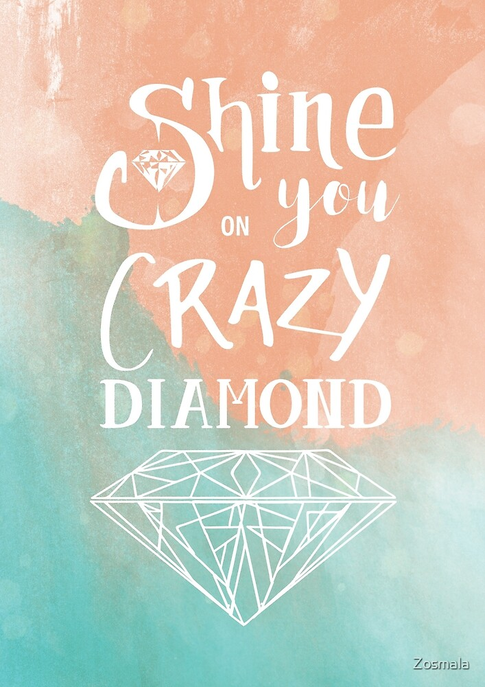 Shine on you crazy diamond - Watercolor by Zosmala