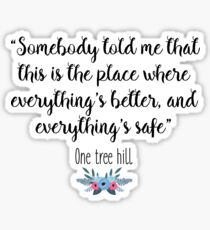 One Tree Hill - Somebody told me Sticker