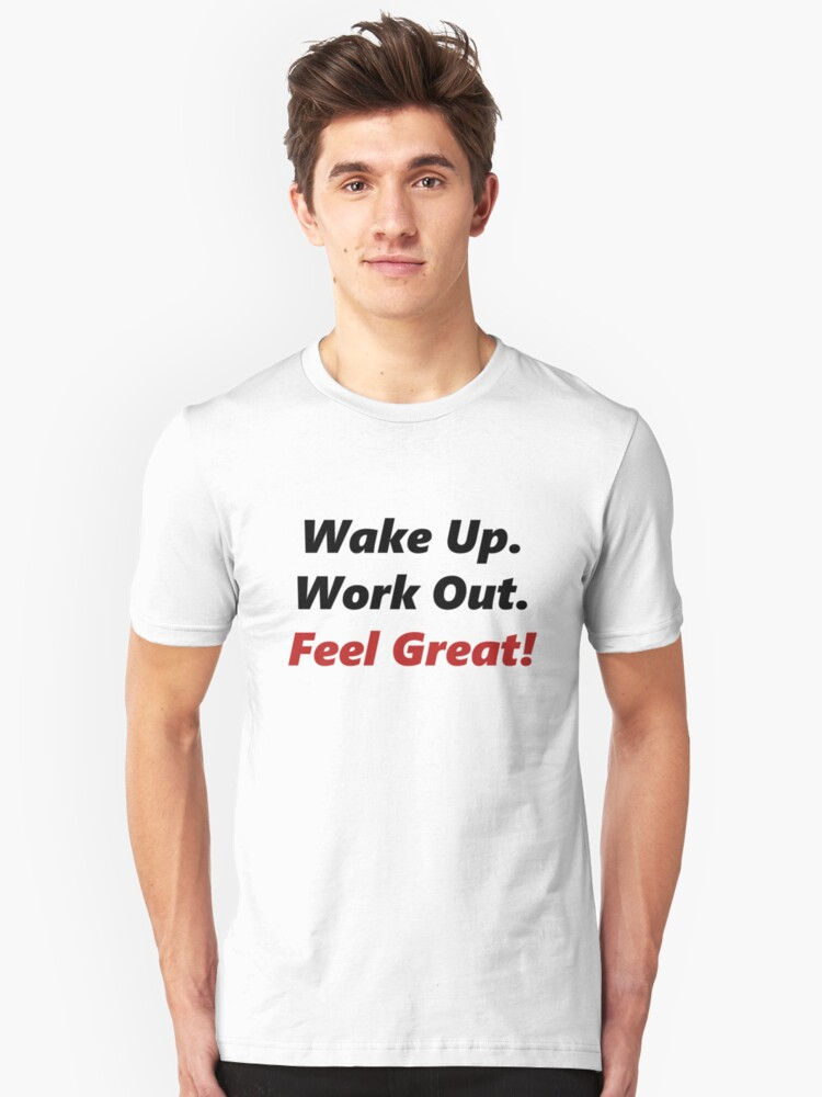 Wake Up, Work out, Feel Great! Unisex T-Shirt Front